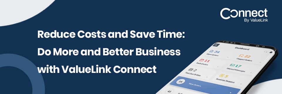 Reduce Costs and Save Time: Do More and Better Business with ValueLink Connect