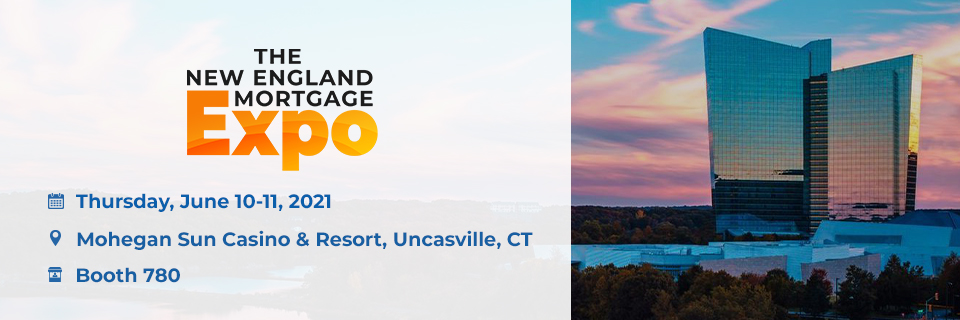 New England Mortgage Expo June 10th –June 11th,2021