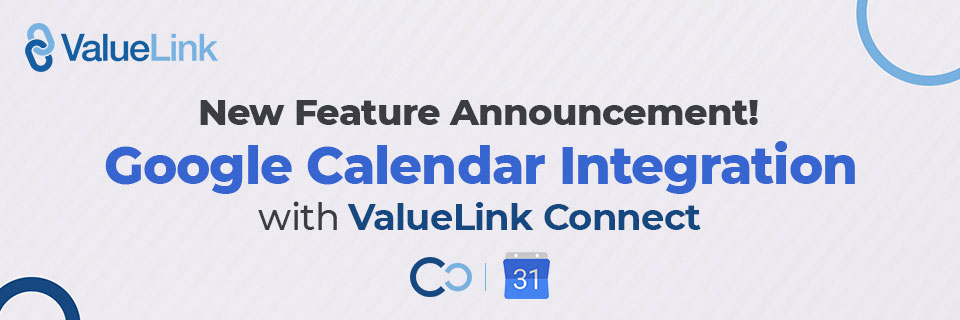 New Feature Announcement! Google Calendar Integration with ValueLink Connect